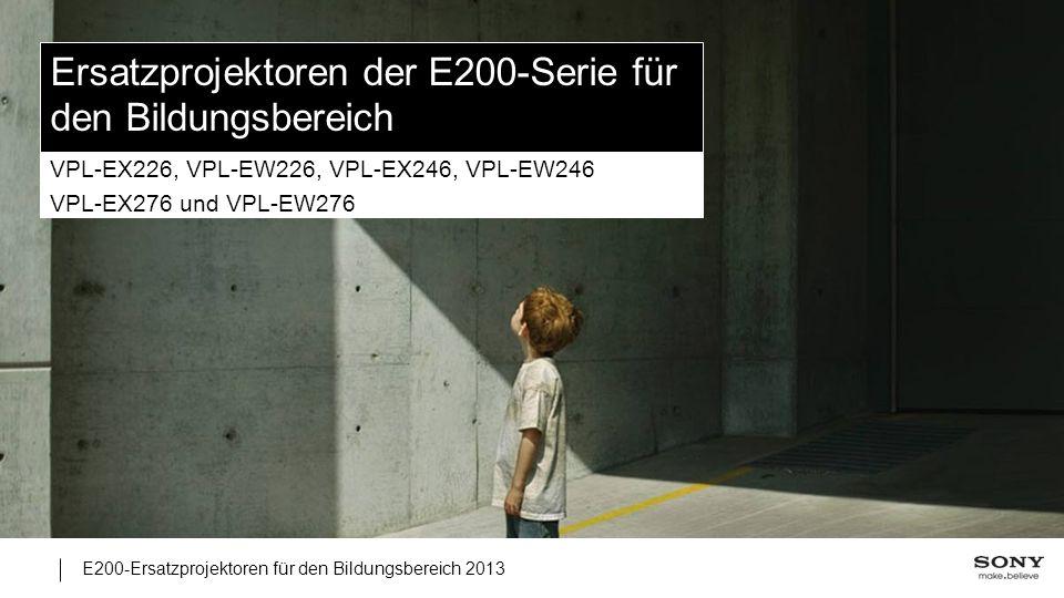 E200-Ersatzprojektoren für den Bildungsbereich 2013 Ersatzprojektoren der E200-Serie für den Bildungsbereich VPL-EX226, VPL-EW226, VPL-EX246, VPL-EW24