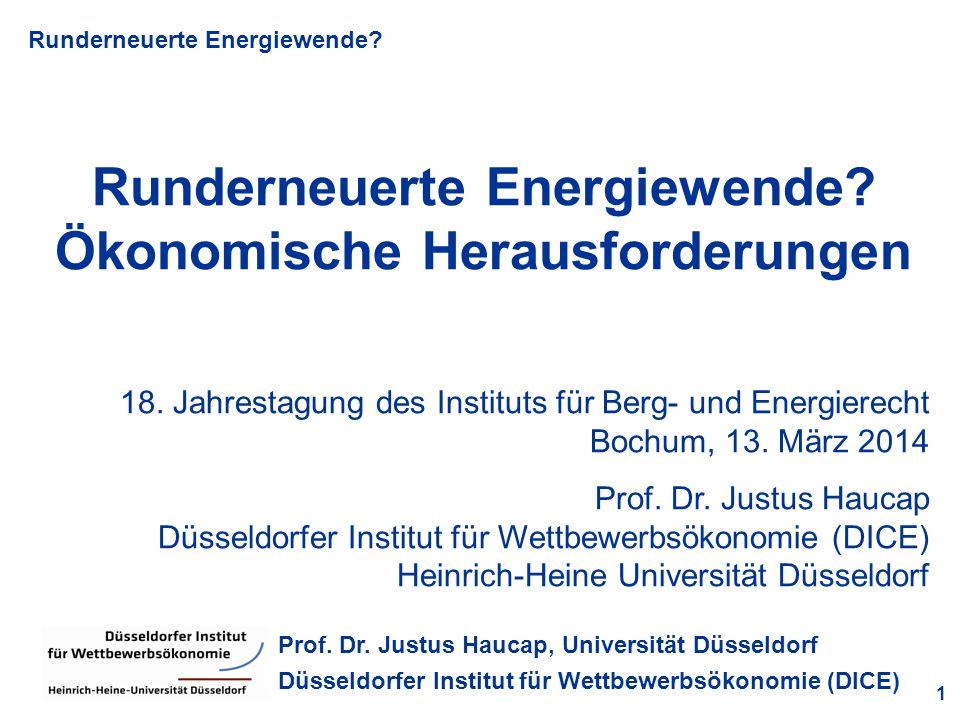 Runderneuerte Energiewende? 1 Prof. Dr. Justus Haucap, Universität Düsseldorf Düsseldorfer Institut für Wettbewerbsökonomie (DICE) Runderneuerte Energ