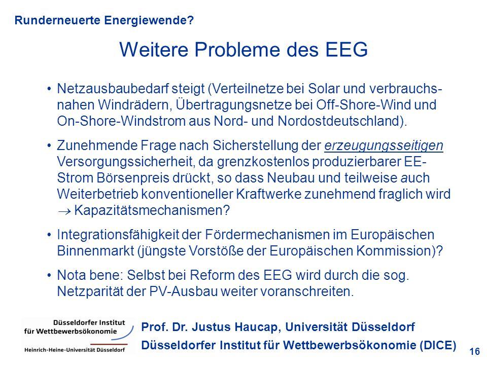 Runderneuerte Energiewende? 16 Prof. Dr. Justus Haucap, Universität Düsseldorf Düsseldorfer Institut für Wettbewerbsökonomie (DICE) Weitere Probleme d
