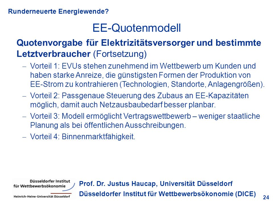 Runderneuerte Energiewende? 24 Prof. Dr. Justus Haucap, Universität Düsseldorf Düsseldorfer Institut für Wettbewerbsökonomie (DICE) Quotenvorgabe für