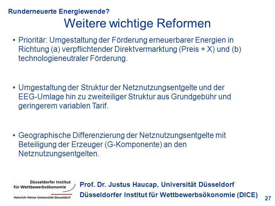 Runderneuerte Energiewende? 27 Prof. Dr. Justus Haucap, Universität Düsseldorf Düsseldorfer Institut für Wettbewerbsökonomie (DICE) Weitere wichtige R