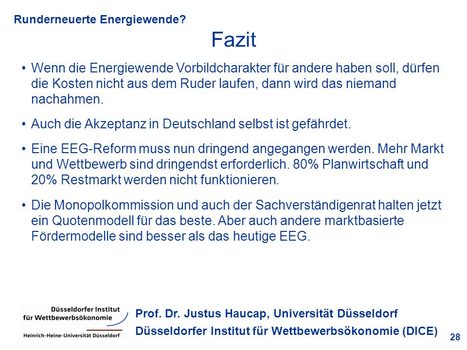Runderneuerte Energiewende? 28 Prof. Dr. Justus Haucap, Universität Düsseldorf Düsseldorfer Institut für Wettbewerbsökonomie (DICE) Fazit Wenn die Ene