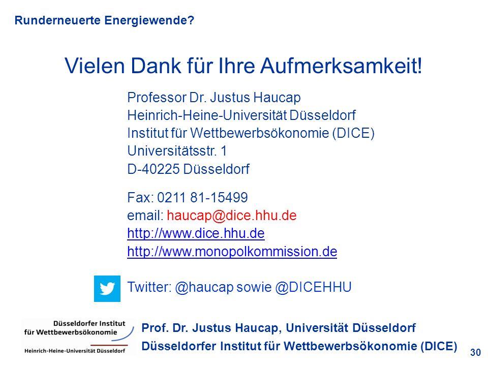Runderneuerte Energiewende? 30 Prof. Dr. Justus Haucap, Universität Düsseldorf Düsseldorfer Institut für Wettbewerbsökonomie (DICE) Vielen Dank für Ih