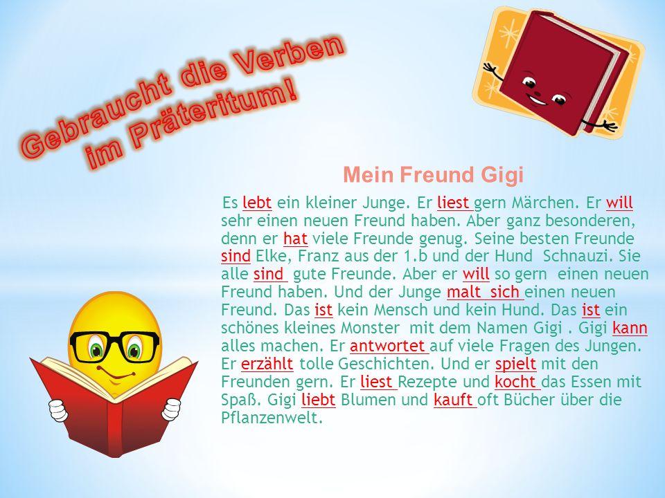 Mein Freund Gigi Es lebt ein kleiner Junge.Er liest gern Märchen.