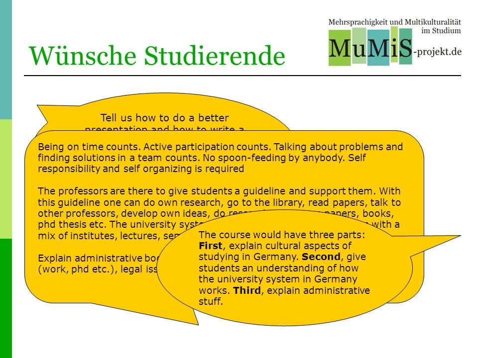 Wünsche Studierende Tell us how to do a better presentation and how to write a good essay.