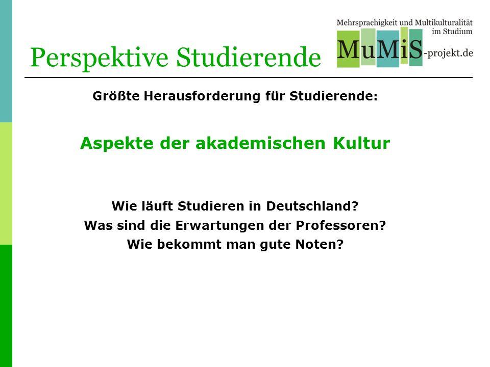Perspektive Studierende Größte Herausforderung für Studierende: Aspekte der akademischen Kultur Wie läuft Studieren in Deutschland? Was sind die Erwar