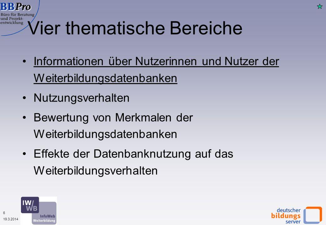 6 19.3.2014 Vier thematische Bereiche Informationen über Nutzerinnen und Nutzer der Weiterbildungsdatenbanken Nutzungsverhalten Bewertung von Merkmale