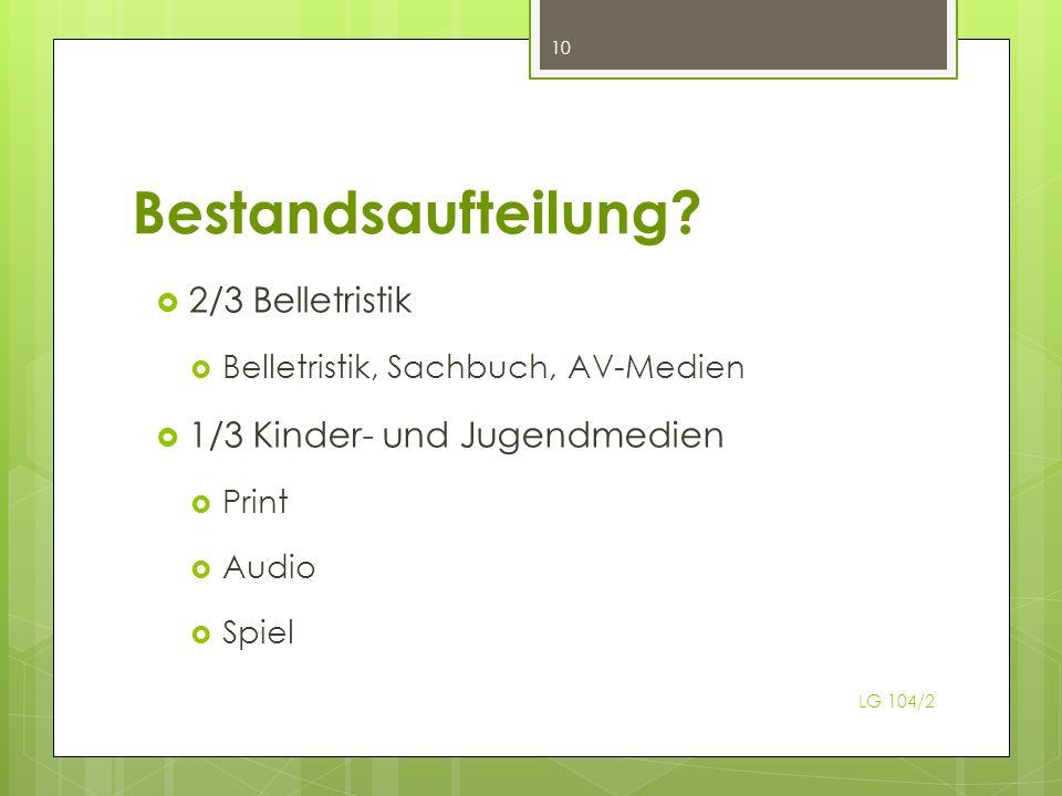 Bestandsaufteilung? 2/3 Belletristik Belletristik, Sachbuch, AV-Medien 1/3 Kinder- und Jugendmedien Print Audio Spiel 10 LG 104/2