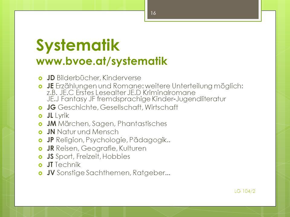 Systematik www.bvoe.at/systematik JD Bilderbücher, Kinderverse JE Erzählungen und Romane: weitere Unterteilung möglich: z.B. JE.C Erstes Lesealter JE.