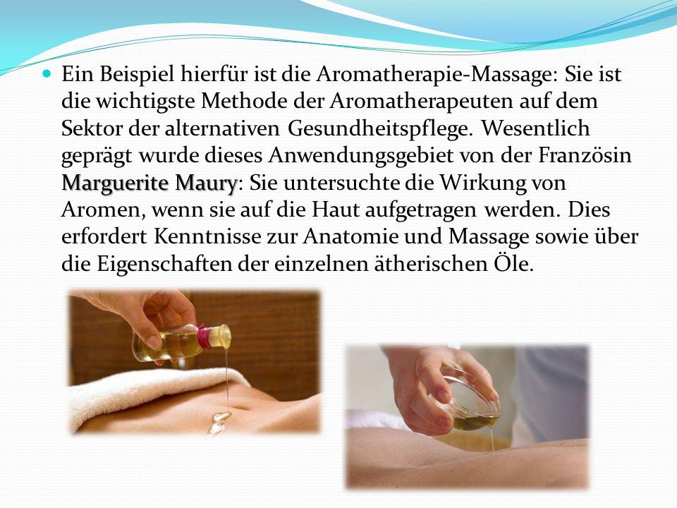 Marguerite Maury Ein Beispiel hierfür ist die Aromatherapie-Massage: Sie ist die wichtigste Methode der Aromatherapeuten auf dem Sektor der alternativ