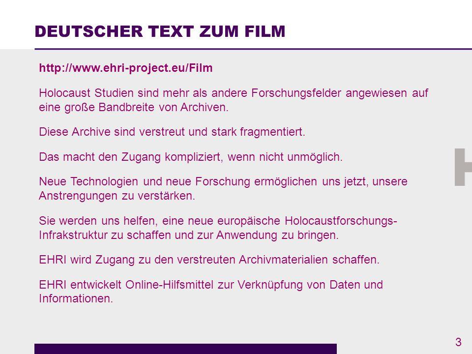 DEUTSCHER TEXT ZUM FILM So wird EHRI neue Ebenen der Forschungszusammenarbeit in den Geistes- und Sozialwissenschaften und der Digital History erreichen.