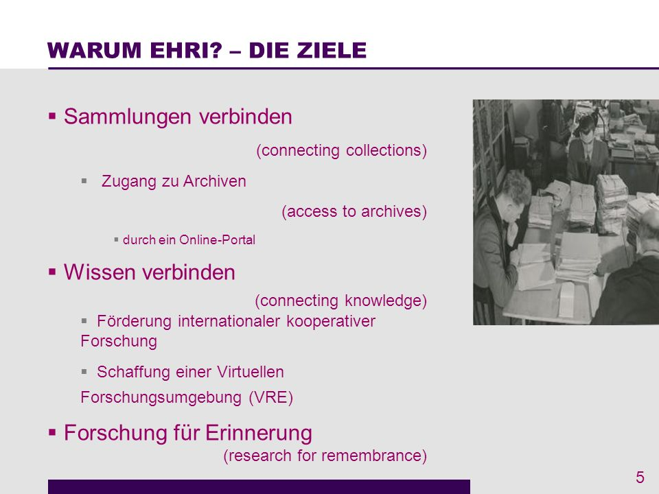 Sammlungen verbinden (connecting collections) Zugang zu Archiven (access to archives) durch ein Online-Portal Wissen verbinden (connecting knowledge) Förderung internationaler kooperativer Forschung Schaffung einer Virtuellen Forschungsumgebung (VRE) Forschung für Erinnerung (research for remembrance) 5 WARUM EHRI.