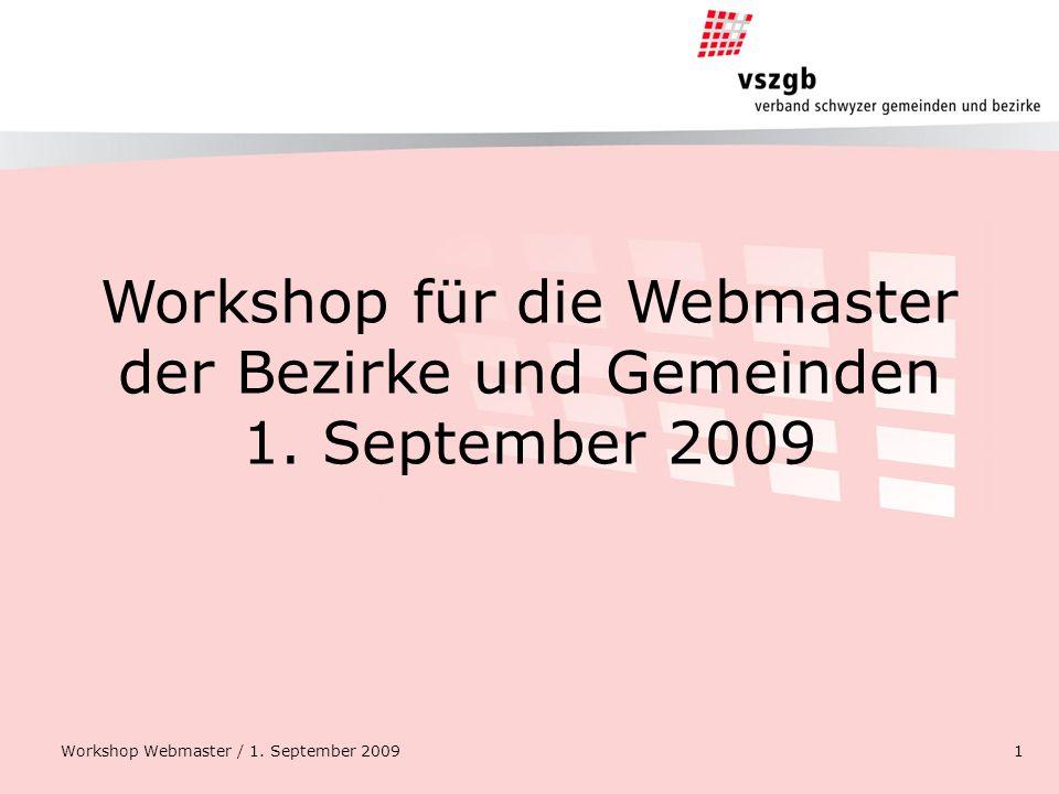 Workshop für die Webmaster der Bezirke und Gemeinden 1. September 2009 Workshop Webmaster / 1. September 20091
