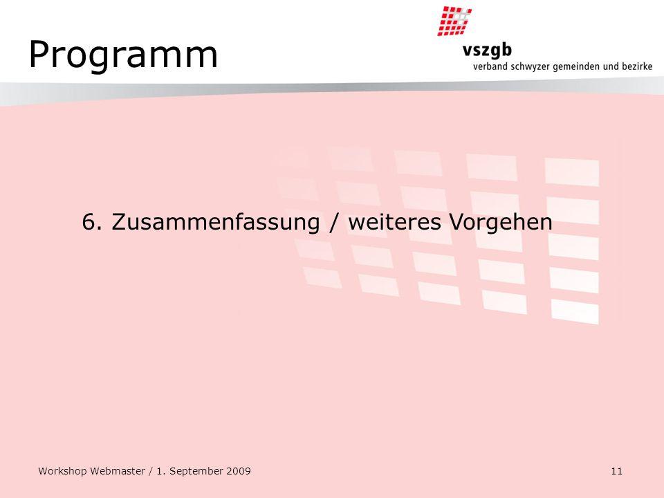 Programm 6. Zusammenfassung / weiteres Vorgehen Workshop Webmaster / 1. September 2009 11