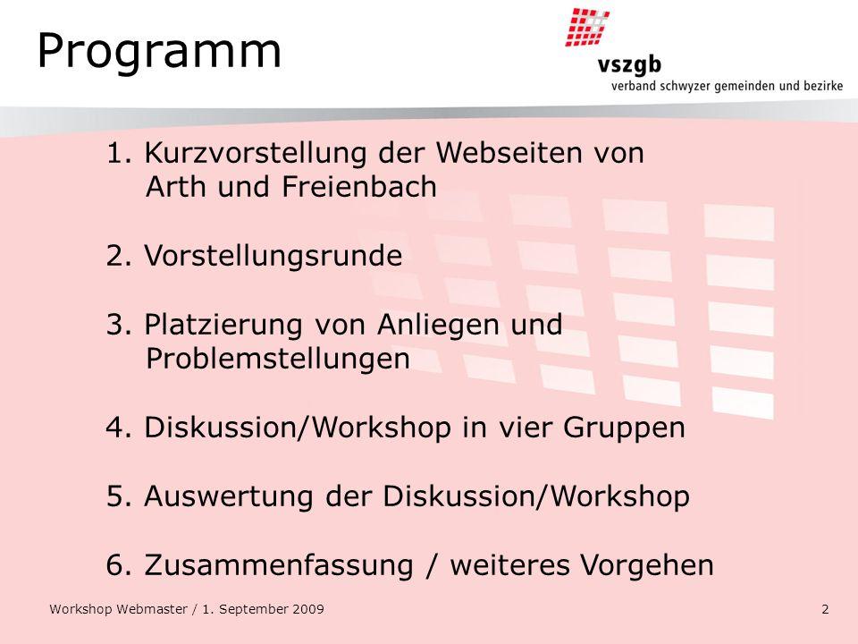 Programm 1. Kurzvorstellung der Webseiten von Arth und Freienbach 2. Vorstellungsrunde 3. Platzierung von Anliegen und Problemstellungen 4. Diskussion
