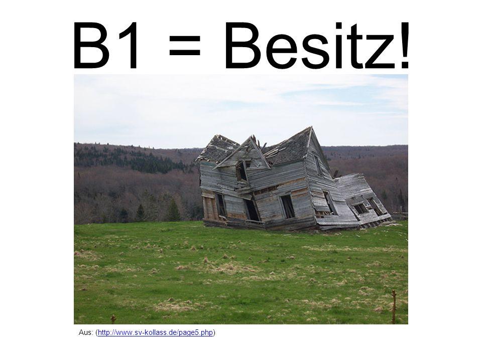 B1 = Besitz! Aus: (http://www.sv-kollass.de/page5.php)http://www.sv-kollass.de/page5.php