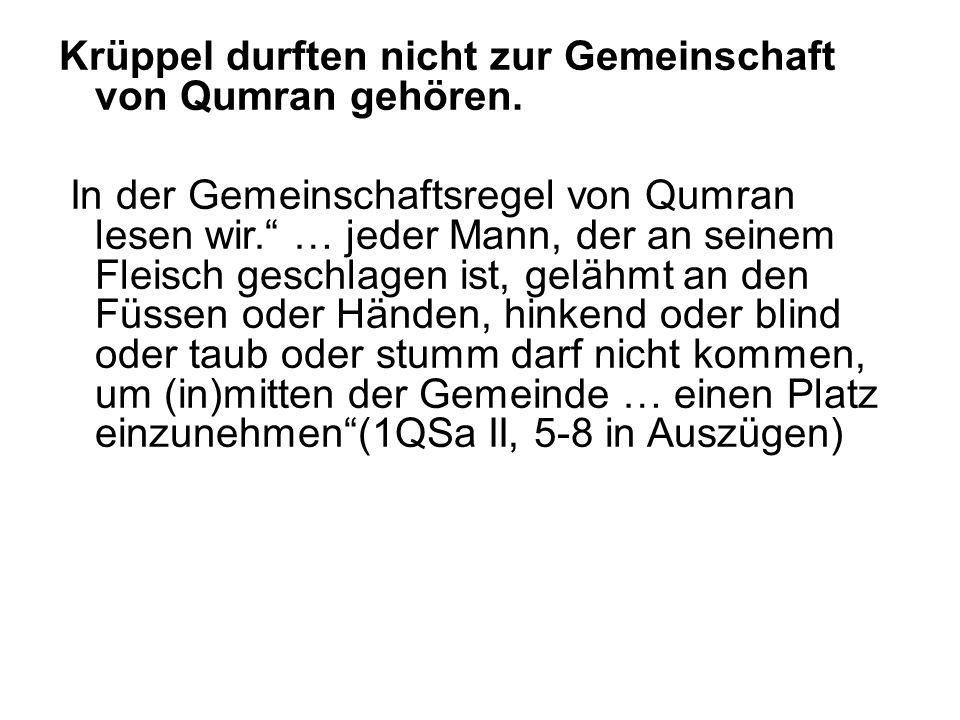 Krüppel durften nicht zur Gemeinschaft von Qumran gehören.