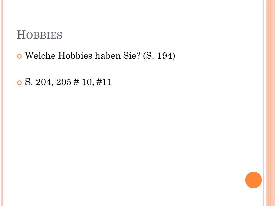 H OBBIES Welche Hobbies haben Sie? (S. 194) S. 204, 205 # 10, #11
