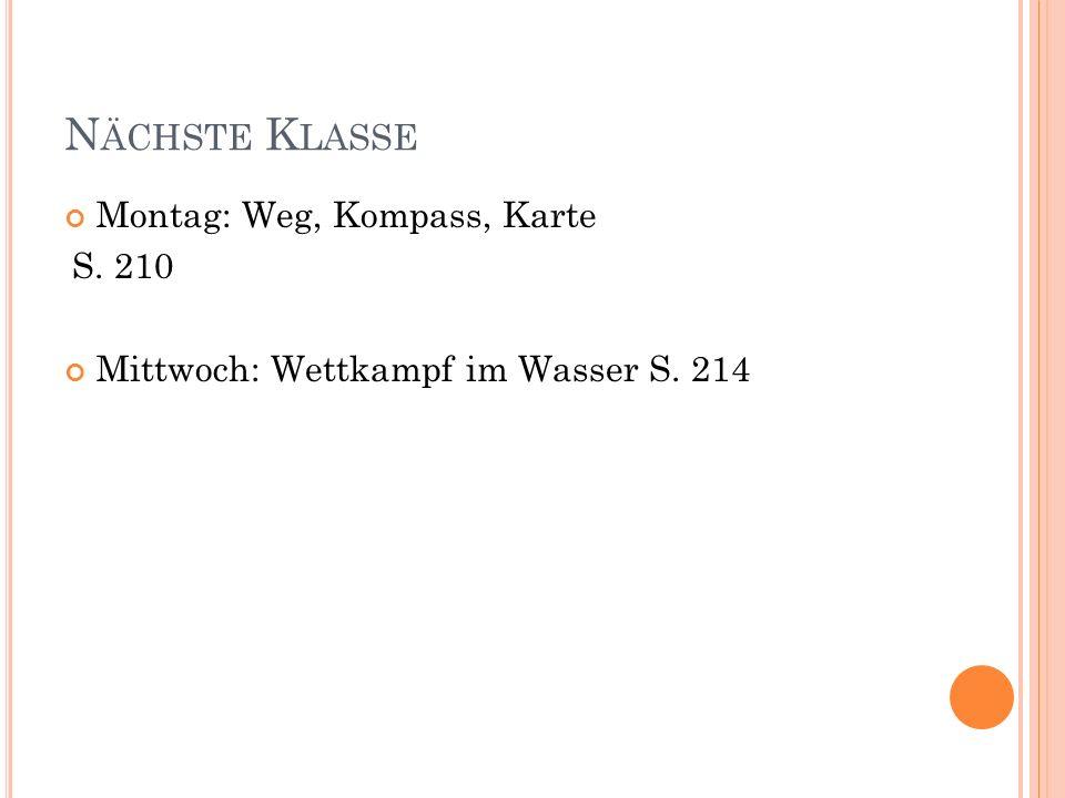 N ÄCHSTE K LASSE Montag: Weg, Kompass, Karte S. 210 Mittwoch: Wettkampf im Wasser S. 214