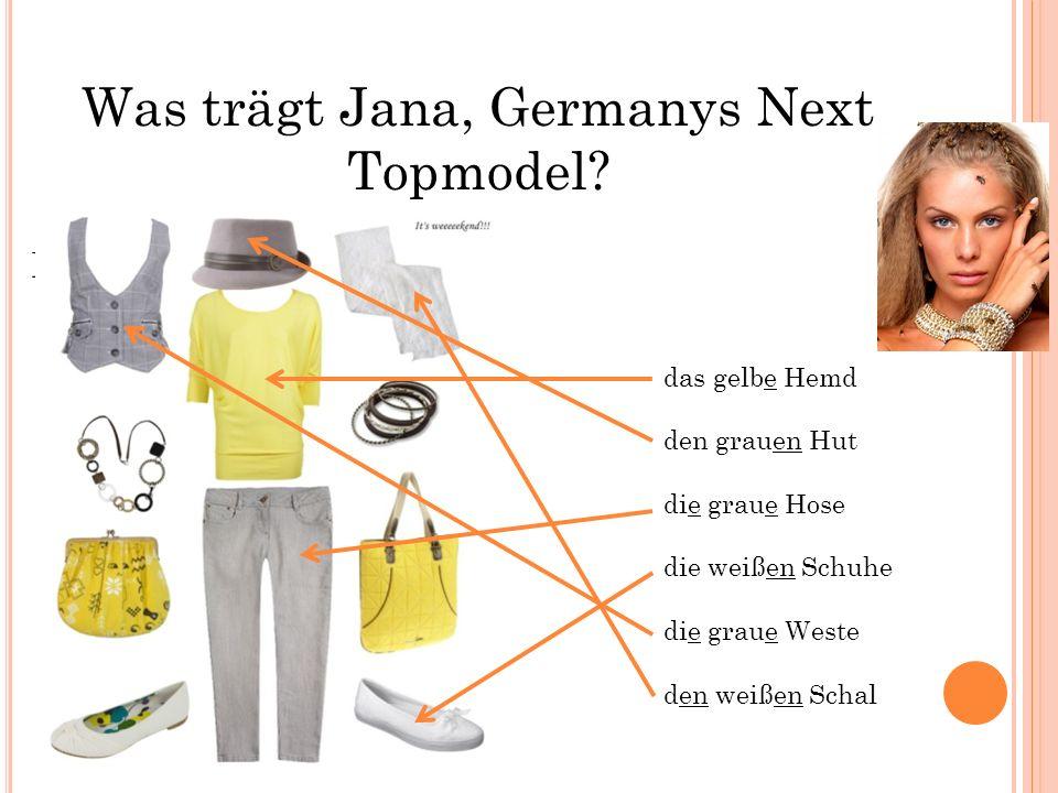 Was trägt Jana, Germanys Next Topmodel? Heidi trägt… das gelbe Hemd den grauen Hut die graue Hose die weißen Schuhe die graue Weste den weißen Schal