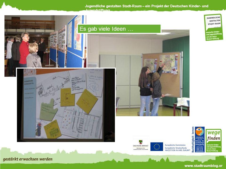 Jugendliche gestalten Stadt-Raum – ein Projekt der Deutschen Kinder- und Jugendstiftung www.stadtraumblog.or g Es gab viele Ideen …