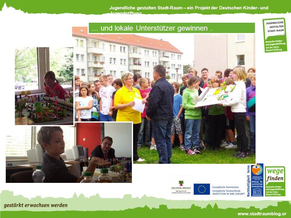 Jugendliche gestalten Stadt-Raum – ein Projekt der Deutschen Kinder- und Jugendstiftung www.stadtraumblog.or g … und lokale Unterstützer gewinnen.
