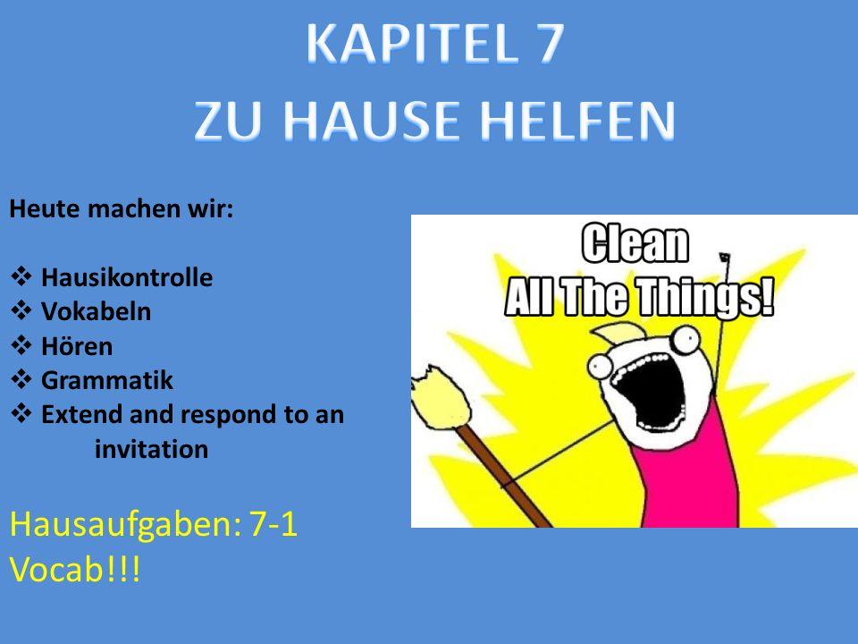 Heute machen wir: Hausikontrolle Vokabeln Hören Grammatik Extend and respond to an invitation Hausaufgaben: 7-1 Vocab!!!