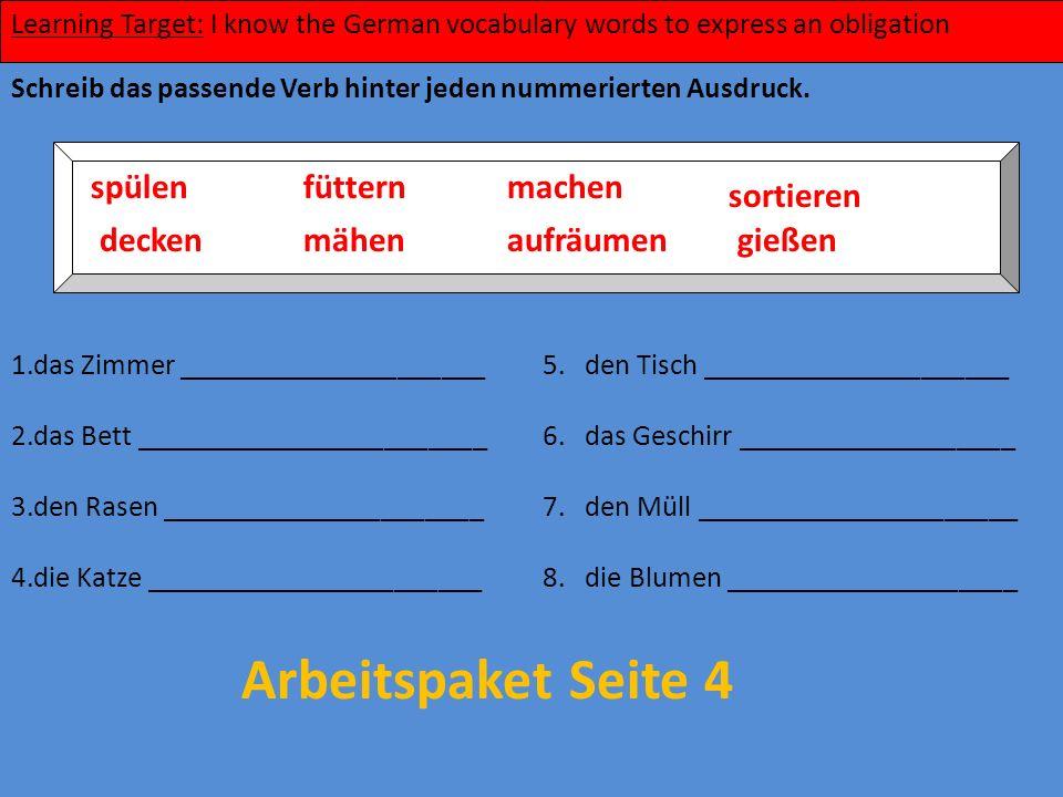 Learning Target: I know the German vocabulary words to express an obligation Schreib das passende Verb hinter jeden nummerierten Ausdruck. 1.das Zimme