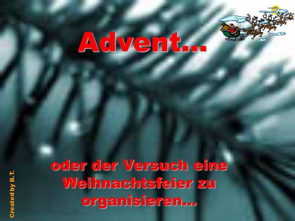 Created by B.T. Advent... oder der Versuch eine Weihnachtsfeier zu organisieren...