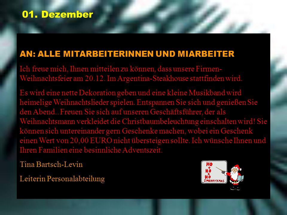 01. Dezember AN: ALLE MITARBEITERINNEN UND MIARBEITER Ich freue mich, Ihnen mitteilen zu können, dass unsere Firmen- Weihnachtsfeier am 20.12. Im Arge