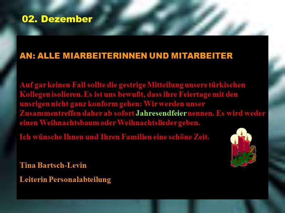 02. Dezember AN: ALLE MIARBEITERINNEN UND MITARBEITER Auf gar keinen Fall sollte die gestrige Mitteilung unsere türkischen Kollegen isolieren. Es ist