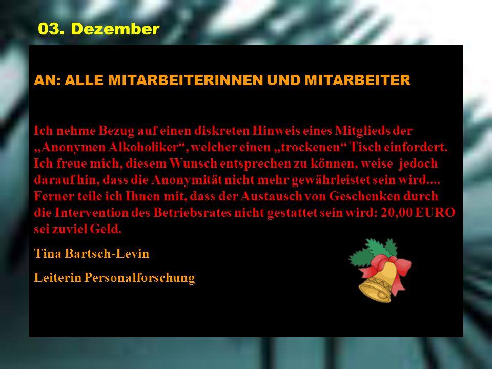 03. Dezember AN: ALLE MITARBEITERINNEN UND MITARBEITER Ich nehme Bezug auf einen diskreten Hinweis eines Mitglieds der Anonymen Alkoholiker, welcher e
