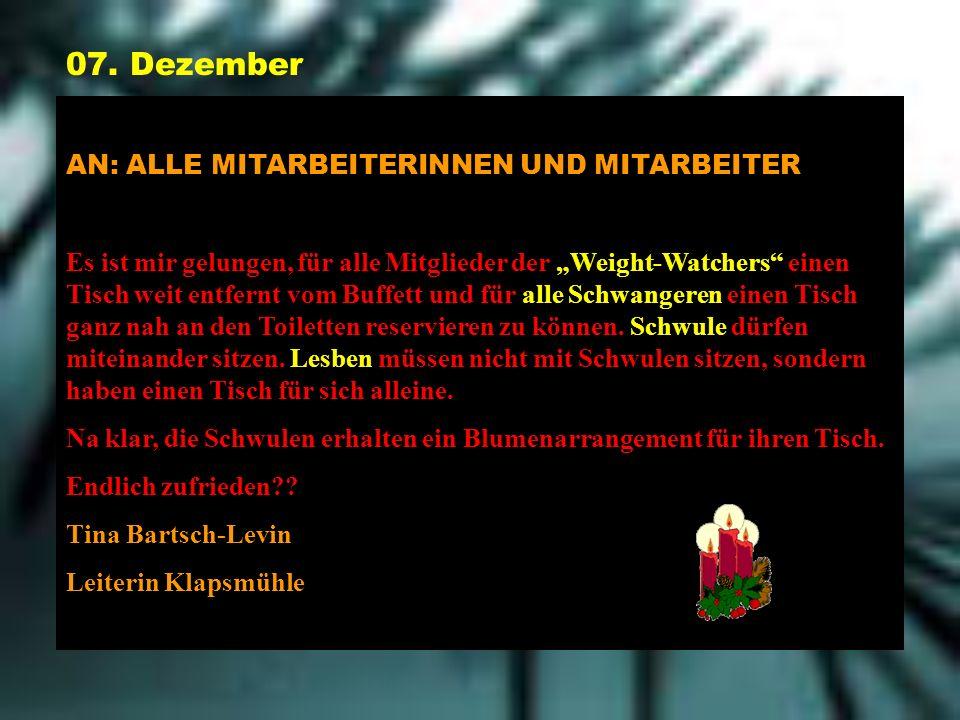 07. Dezember AN: ALLE MITARBEITERINNEN UND MITARBEITER Es ist mir gelungen, für alle Mitglieder der Weight-Watchers einen Tisch weit entfernt vom Buff