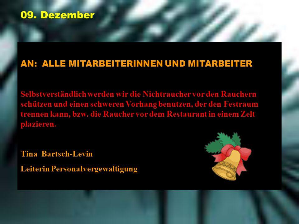 09. Dezember AN: ALLE MITARBEITERINNEN UND MITARBEITER Selbstverständlich werden wir die Nichtraucher vor den Rauchern schützen und einen schweren Vor