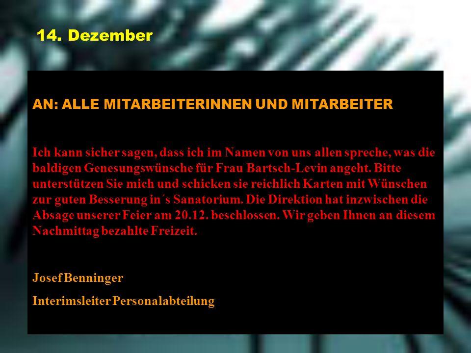 14. Dezember AN: ALLE MITARBEITERINNEN UND MITARBEITER Ich kann sicher sagen, dass ich im Namen von uns allen spreche, was die baldigen Genesungswünsc