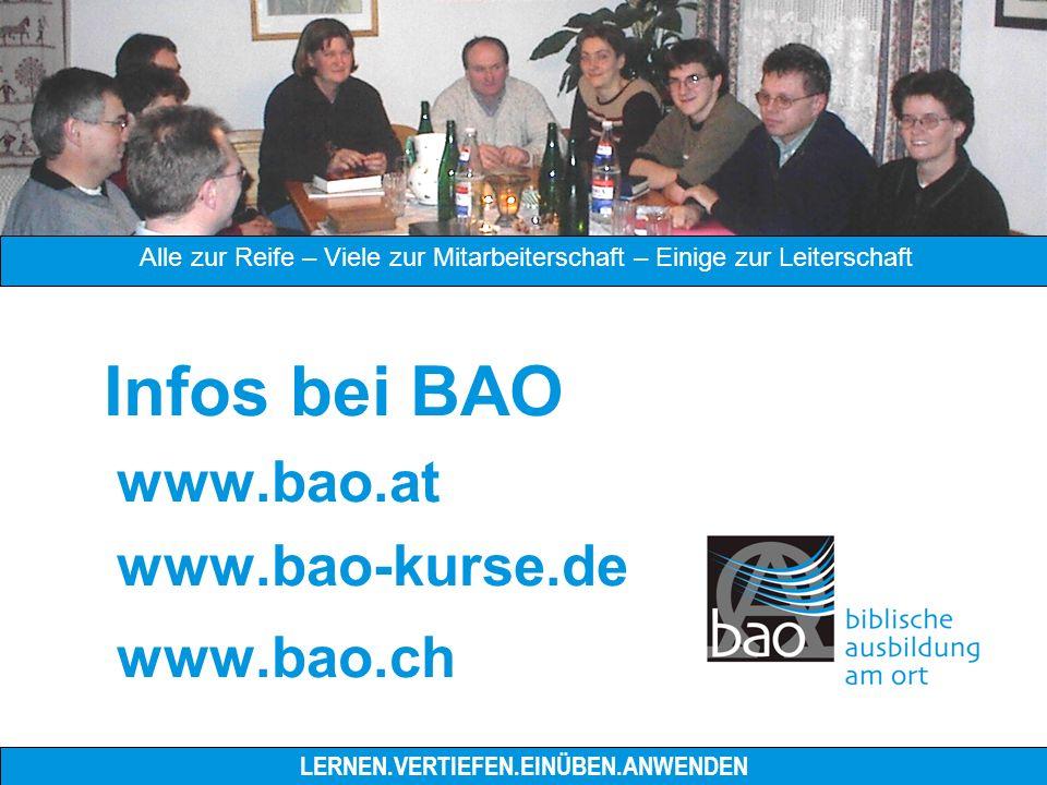 Infos bei BAO www.bao.at www.bao-kurse.de www.bao.ch LERNEN.VERTIEFEN.EINÜBEN.ANWENDEN Alle zur Reife – Viele zur Mitarbeiterschaft – Einige zur Leiterschaft