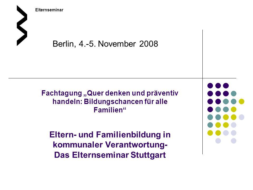 Fachtagung Quer denken und präventiv handeln: Bildungschancen für alle Familien Eltern- und Familienbildung in kommunaler Verantwortung- Das Elternsem