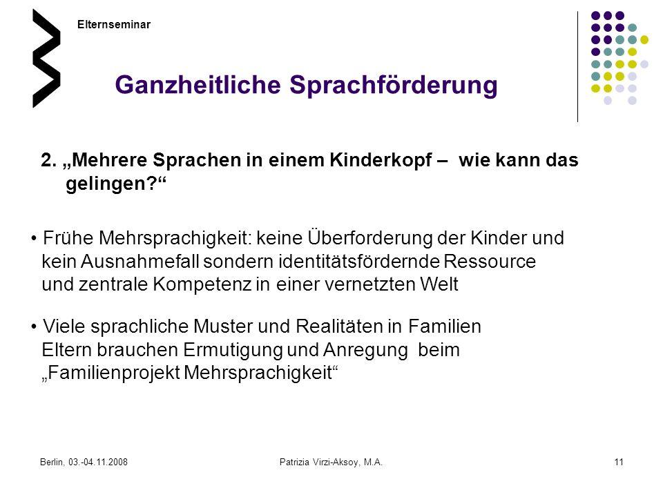 Berlin, 03.-04.11.2008Patrizia Virzi-Aksoy, M.A.11 Ganzheitliche Sprachförderung 2. Mehrere Sprachen in einem Kinderkopf – wie kann das gelingen? Elte