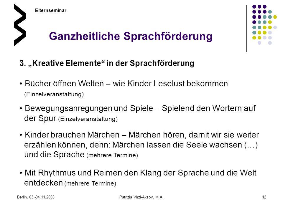 Berlin, 03.-04.11.2008Patrizia Virzi-Aksoy, M.A.12 Ganzheitliche Sprachförderung 3. Kreative Elemente in der Sprachförderung Elternseminar Bücher öffn