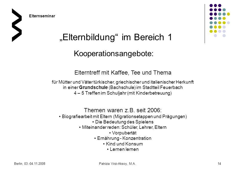 Berlin, 03.-04.11.2008Patrizia Virzi-Aksoy, M.A.14 Elternbildung im Bereich 1 Kooperationsangebote: Elterntreff mit Kaffee, Tee und Thema für Mütter u