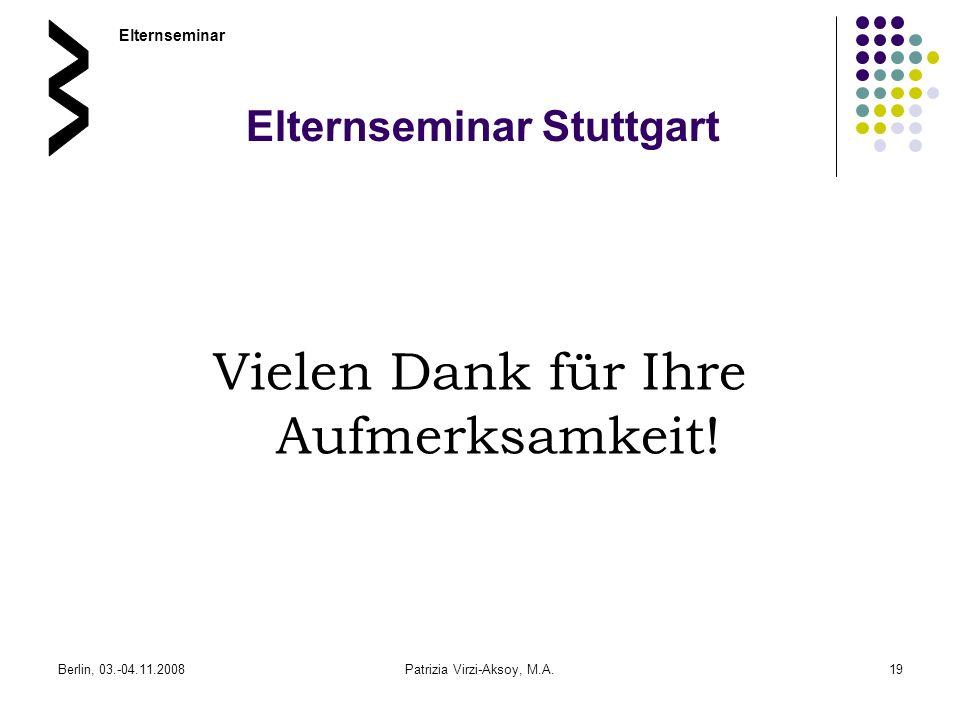 Berlin, 03.-04.11.2008Patrizia Virzi-Aksoy, M.A.19 Elternseminar Stuttgart Vielen Dank für Ihre Aufmerksamkeit! Elternseminar