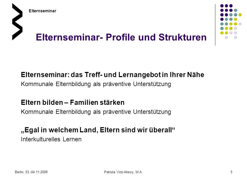 Berlin, 03.-04.11.2008Patrizia Virzi-Aksoy, M.A.5 Elternseminar- Profile und Strukturen Elternseminar: das Treff- und Lernangebot in Ihrer Nähe Kommun