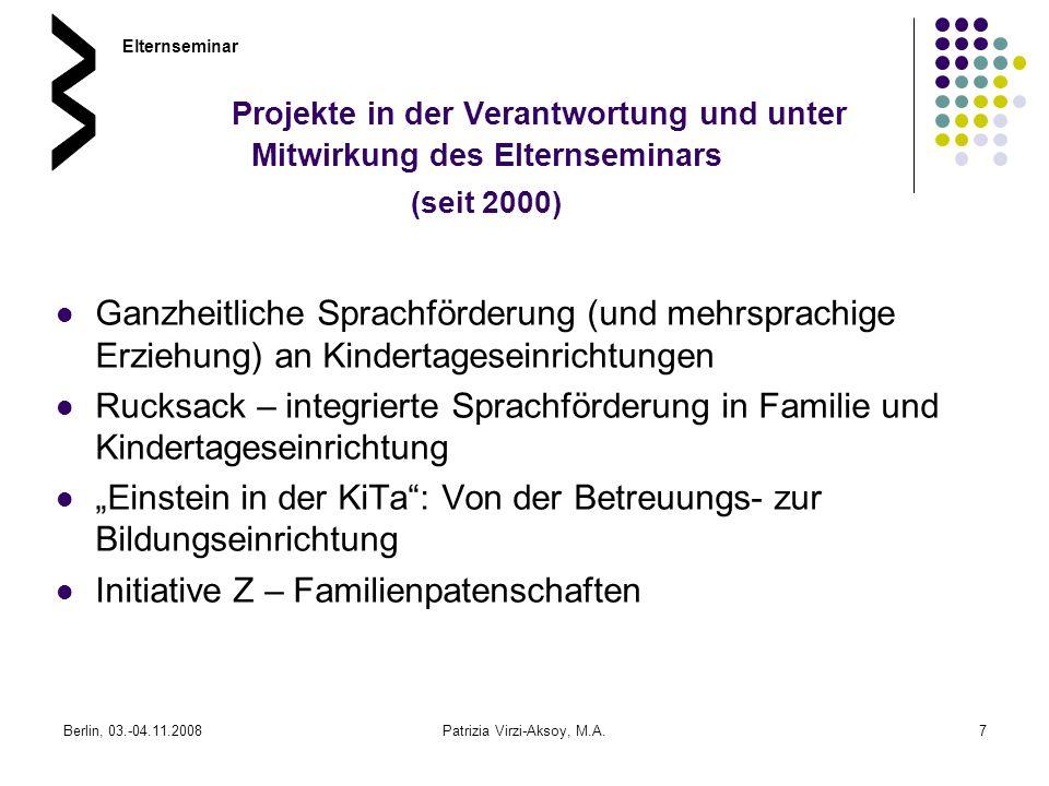 Berlin, 03.-04.11.2008Patrizia Virzi-Aksoy, M.A.7 Projekte in der Verantwortung und unter Mitwirkung des Elternseminars (seit 2000) Ganzheitliche Spra