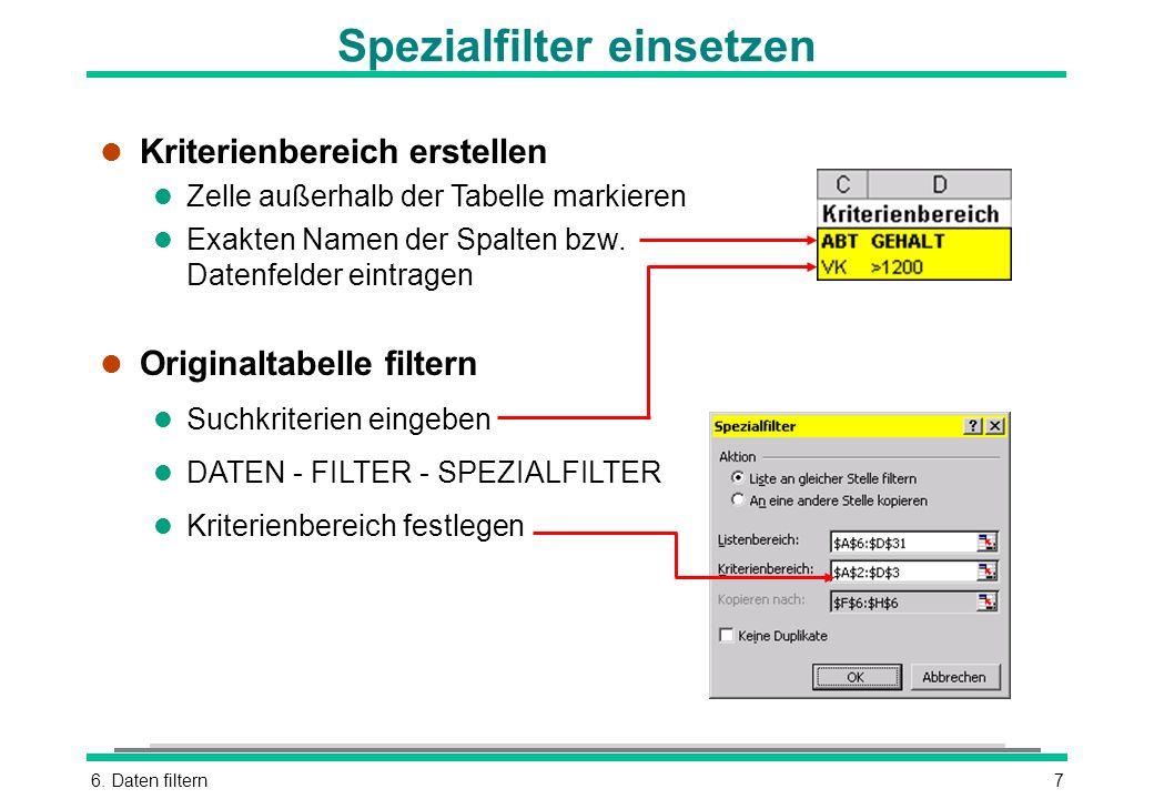 6. Daten filtern7 l Kriterienbereich erstellen l Zelle außerhalb der Tabelle markieren l Exakten Namen der Spalten bzw. Datenfelder eintragen l Origin