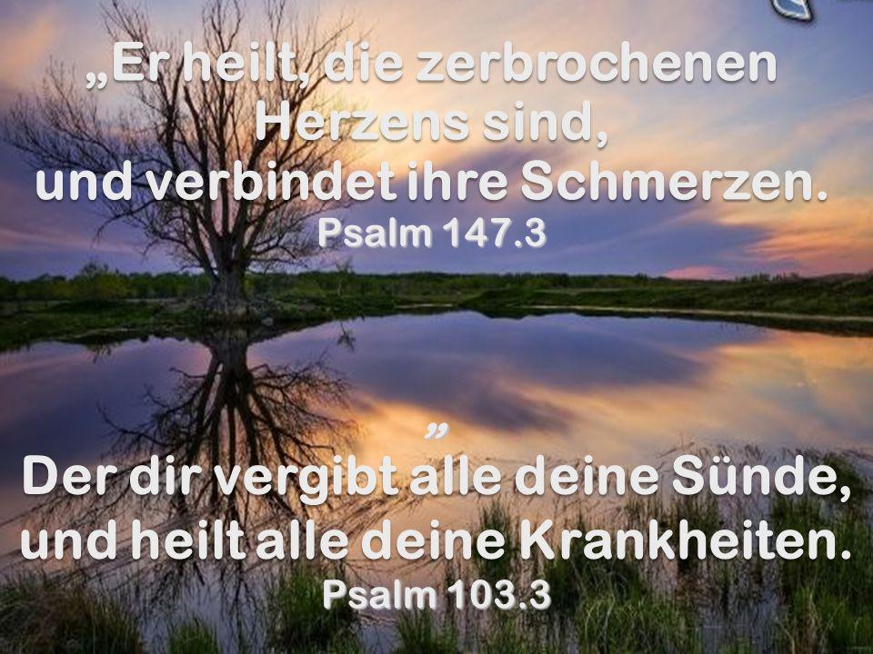Er heilt, die zerbrochenen Herzens sind, und verbindet ihre Schmerzen. Er heilt, die zerbrochenen Herzens sind, und verbindet ihre Schmerzen. Psalm 14