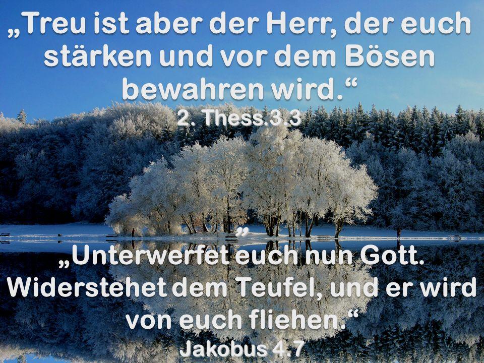Treu ist aber der Herr, der euch stärken und vor dem Bösen bewahren wird. Treu ist aber der Herr, der euch stärken und vor dem Bösen bewahren wird. 2.