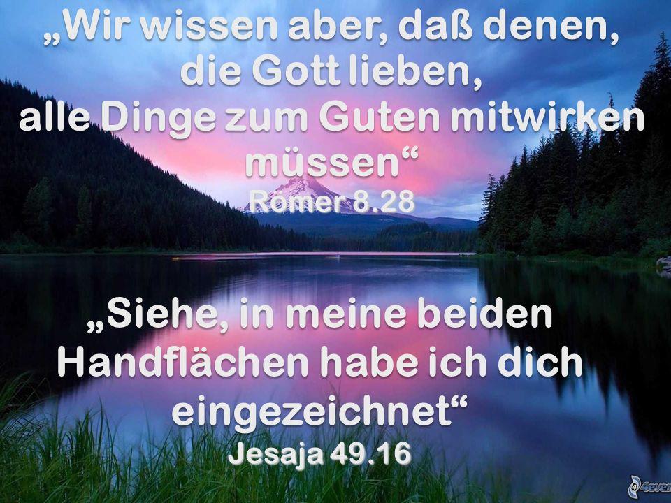 Wir wissen aber, daß denen, die Gott lieben, alle Dinge zum Guten mitwirken müssen Wir wissen aber, daß denen, die Gott lieben, alle Dinge zum Guten m