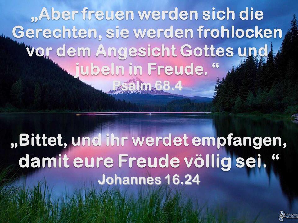 Aber freuen werden sich die Gerechten, sie werden frohlocken vor dem Angesicht Gottes und jubeln in Freude. Aber freuen werden sich die Gerechten, sie