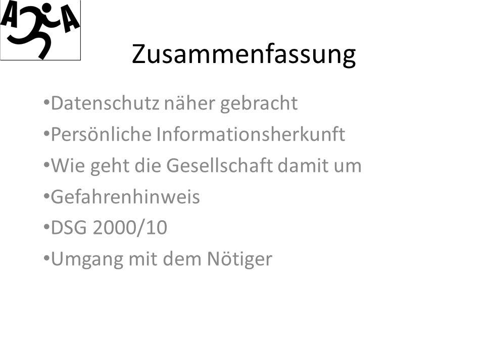 Zusammenfassung Datenschutz näher gebracht Persönliche Informationsherkunft Wie geht die Gesellschaft damit um Gefahrenhinweis DSG 2000/10 Umgang mit dem Nötiger