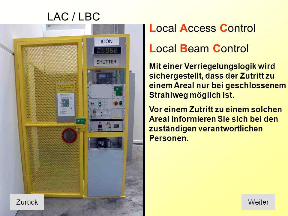 LAC und LBC Zustand Zutritt zur Experimentierzone Strahlbetrieb Frei (Shutter closed) Access und Shutter Key kann entnommen werden um die LAC / LBC zu öffnen nicht möglich Gesperrt (Shutter open) LAC / LBC- Türe geschlossen und verriegelt möglich Alarm (Shutter schliessen automatisch) Betroffene Eingangstür kann mit Access und Shutter Key geöffnet werden nicht möglich Mögliche Betriebszustände ZurückWeiter